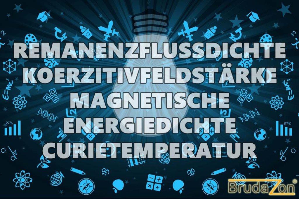 Magnete im Haushalt Fachbegriffe REMANENZFLUSSDICHTE KOERZITIVFELDSTÄRKE MAGNETISCHE  ENERGIEDICHTE CURIETEMPERATUR